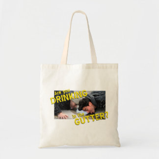 """""""Are You Drinking in the Gutter?"""" Tote Bag"""