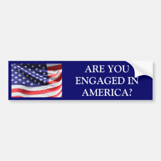 ARE YOU ENGAGED IN AMERICA? Bumper Sticker