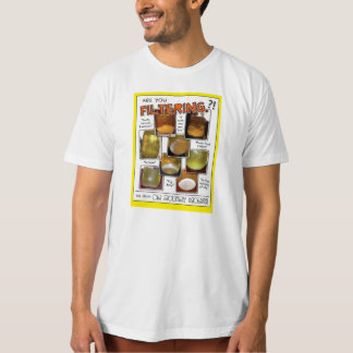 Are You Filtering?! Organic Tee! T Shirt