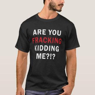 Are You FRACKING Kidding Me?!? - Men's Dark T T-Shirt