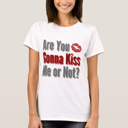 Are You Gonna Kiss Me or Not? T-Shirt