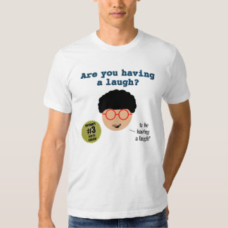 Are You Having A Laugh T-Shirt