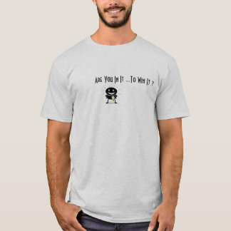 Are You In It ~ To Win It? T-Shirt