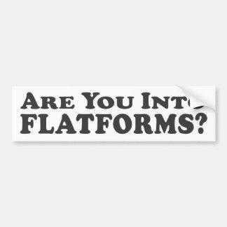 Are You Into Flatforms? - Bumper Sticker Car Bumper Sticker