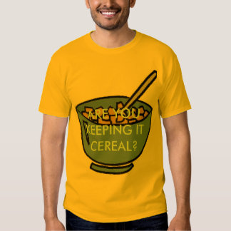 ARE YOU KEEPINT IT CEREAL ? T-Shirt