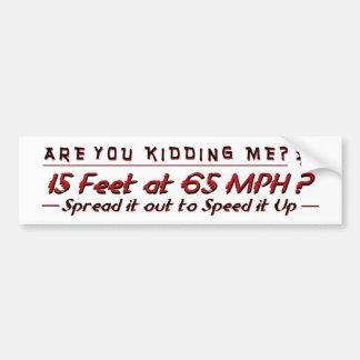 Are You Kidding Me? 15 feet at 65MPH? Car Bumper Sticker