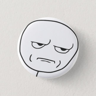 Are you kidding me Button! Pinback Button
