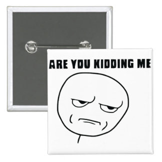 Are You Kidding Me Rage Face Meme 2 Inch Square Button