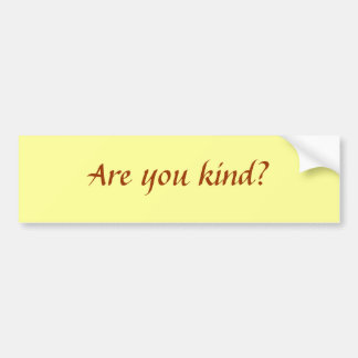 Are you kind? bumper sticker