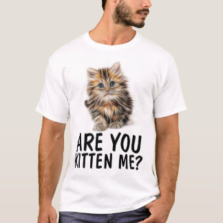 ARE YOU KITTEN ME? Funny Cat T-shirts