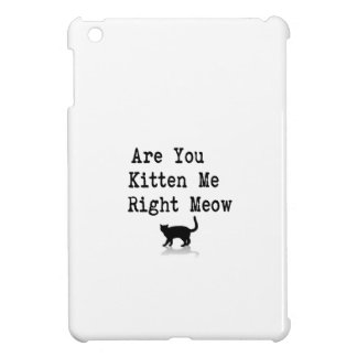 Are You Kitten Me Right Meow Cover For The iPad Mini
