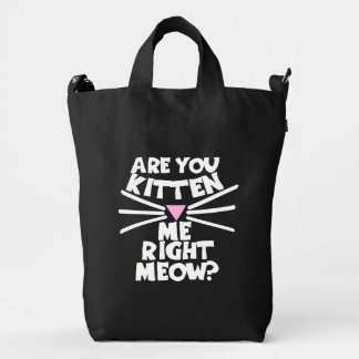 Are you kitten me right meow duck bag