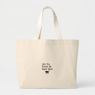 Are You Kitten Me Right Meow Large Tote Bag