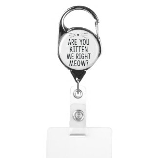 Are You Kitten Me Right Meow Snarky Badge Badge Holder