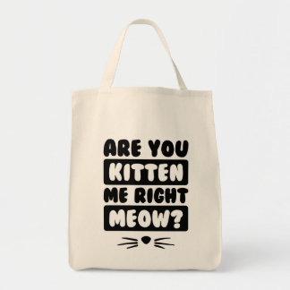 Are You Kitten Me Right Meow? Tote Bag