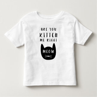 Are you Kitten me Toddler T-Shirt