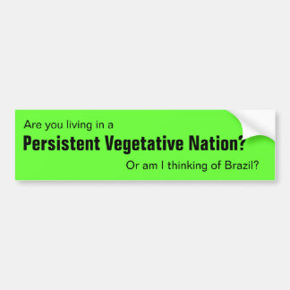 Are you living in a Persistent Vegetative Nation? Bumper Sticker