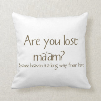 Are You Lost Ma'am Funny Pick-up Line Pillow