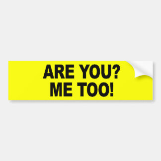 ARE YOU - ME TOO - .png Car Bumper Sticker