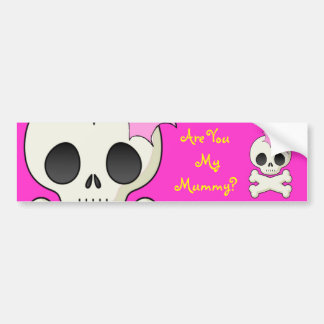 Are you my Mummy? Cute Skull n Crossbones Bumper Sticker