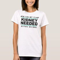 Are You My Type? Kidney Needed T-Shirt