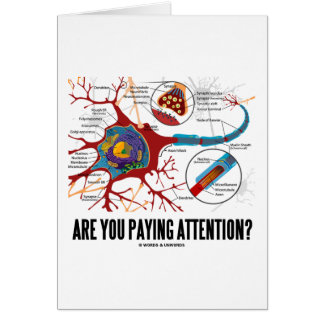 Are You Paying Attention? (Neuron Synapse Humor) Greeting Card