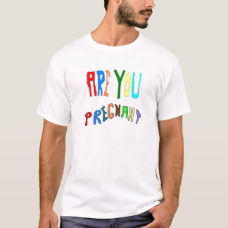 ARE YOU Pregnant T-Shirt