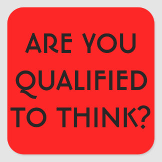 Are you qualified to think? square sticker