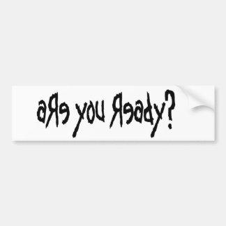 aRe you Ready? Bumper Sticker