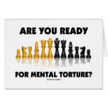 Are You Ready For Mental Torture? (Chess Set) Greeting Card