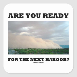 Are You Ready For The Next Haboob? (Dust Storm) Square Sticker