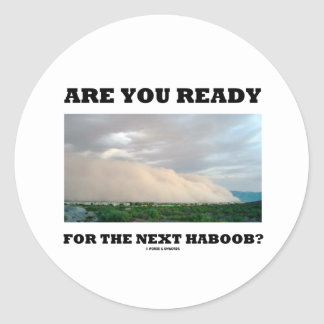 Are You Ready For The Next Haboob Dust Storm Round Stickers