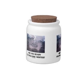 Are You Ready For Volcanic Winter? (Volcanology) Candy Jar