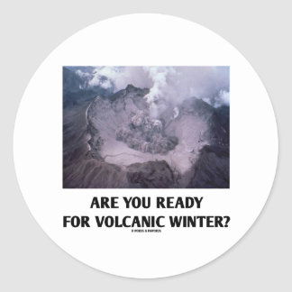 Are You Ready For Volcanic Winter? (Volcanology) Classic Round Sticker