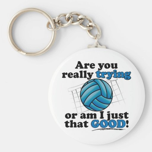 Are you really trying, or am I that good? Key Chains