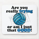 Are you really trying, or am I that good? Mouse Pad