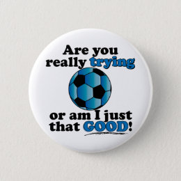 Are you really trying, or am I that good? Soccer Button