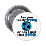 Are you really trying, or am I that good? Soccer Pinback Button