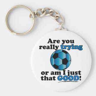 Are you really trying, or am I that good? Soccer Keychain