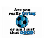 Are you really trying, or am I that good? Soccer Postcard