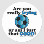 Are you really trying, or am I that good? Soccer Round Sticker