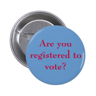 Are you registered to vote? 2 inch round button
