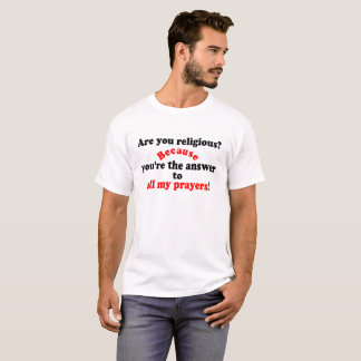 😁✔Are you religious? Because..Funny Pickup line😄 T-Shirt