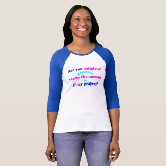 😁✔Are you religious? Because..Funny Pickup line T-Shirt