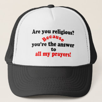 😁✔Are you religious? Because..Funny Pickup line Trucker Hat