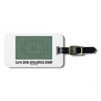 Are You Seasick Yet? (Motion Illusion) Tag For Luggage
