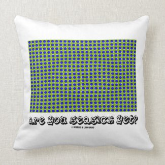 Are You Seasick Yet? (Motion Illusion) Pillow