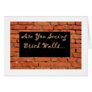 Are You Seeing Brick Walls? Card