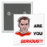 Are You Serious?! (1) Pinback Buttons