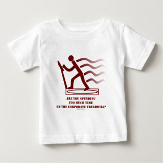 Are You Spending Too Much Time Corporate Treadmill Baby T-Shirt